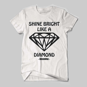 Rihanna Shine Bright Like A Diamond robyn rihanna fenty Music Quotes Logo Black and White Shirt Men or Women Shirt Unisex Size