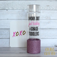 I Work Out Just Kidding I Chase Toddlers // Glitter Dipped Water Bottle