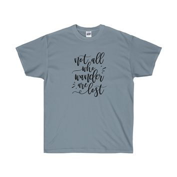 Not All Who Wander Are Lost - Ultra Cotton T-Shirt