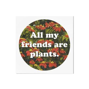 All My Friends Are Plants Art Print