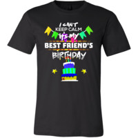 I Can't Keep Calm It's my Best Friend Birthday Gift T-Shirt