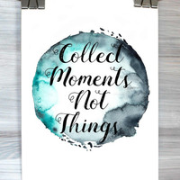 Collect Moments Not Things Typography Print Poster Watercolor Inspirational Quote Dorm Apartment Wall Art Home Decor