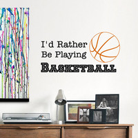 Basketball Quotes Wall Decal I'd Rather Be Playing Basketball Sports Decals Stickers Nursery Boys Room Teen Dorm Wall Art Home Decor 0085