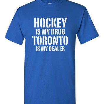 Hockey is My Drug Toronto is My Dealer Shirt NHL Leafs Hockey Birthday Gift Christmas Gift Hockey Fan Custom Shirt Team Pride BD-480