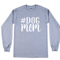 Dog Mom Long Sleeve T-Shirt- 3 colors