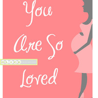 "Expecting mom Silhouette Print, Pregnant mom print, Baby Shower nursery gift frame. 8 x 10 print. ""You are so loved"" theme in Corals."