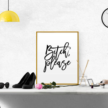 "GIRL ROOM DECOR Bitch Please Funny Poster Typography ""Bitch Please"" Typography Funny Art Print Dorm Decor Gift for Friend Funny Wall Art"