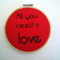 "Valentine's Day ""All You Need Is Love"" Embroidery Hoop."