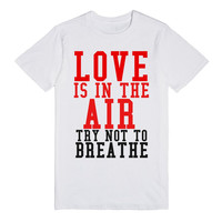 LOVE IS IN THE AIR TRY NOT TO BREATHE