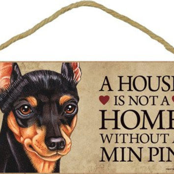 A house is not a home without a Min Pin (Miniature Pinscher) wood sign plaque