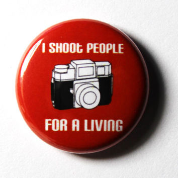 I Shoot People For A  Living Red Button  PIN or MAGNET by snottub
