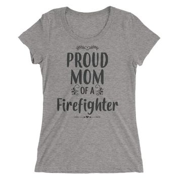 Women's Proud Mom of a Firefighter t-shirt - Gift for mother of firefighter