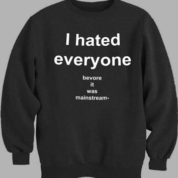 I Hated Everyone Before It Was Mainstream Sweater for Mens Sweater and Womens Sweater ***