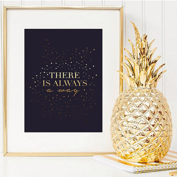 "Faux Gold Foil Art Print ""There Is Always A Way"", Black And Gold, Motivational Print, Motivational Poster, Gold Print, Typographic Poster."