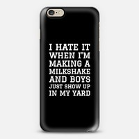 I HATE IT WHEN I�M MAKING A MILKSHAKE AND BOYS JUST SHOW UP IN MY YARD (Black & White) iPhone 6 case by CreativeAngel | Casetify