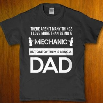 There aren't many things i love more than being a mechanic dad Men's t-shirt