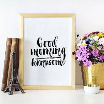 Typography Poster Home DEcor Hello There Handsome Morning Print Bedroom Decor Quote Prints Hello Beautiful Hello Sign Good Morning Sunshine