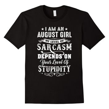 I Am An August Girl My Level Of Sarcasm Shirt