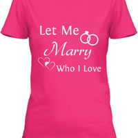 Let Me Marry Who I Love Tee
