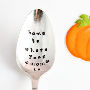 Home is where your mom is - Hand Stamped Spoon - coffee spoon- mom gift- gift for mom