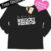 Sweatshirt of the Month. Workin' for a Whiskey Weekend. Country Shirts. Southern Girl. French Terry Sweatshirt. Free Shipping USA