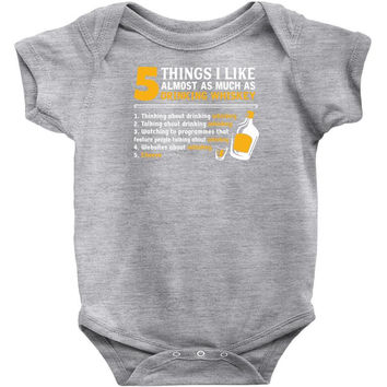 5 Things I Like Almost As Much As Drinking Whiskey Infant Clothing