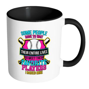 Some People Have To Wait Their Entire Lives To Meet Their Favorite Players I Raised Mine Softball 11oz Accent Coffee Mug(7 Colors)