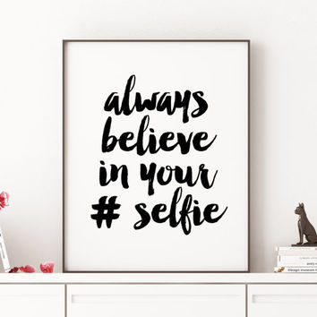 Inspirational Print Motivational print Believe in your selfie Modern office Print Home Office Print Minimal Print Funny Wall Art BATHROOM