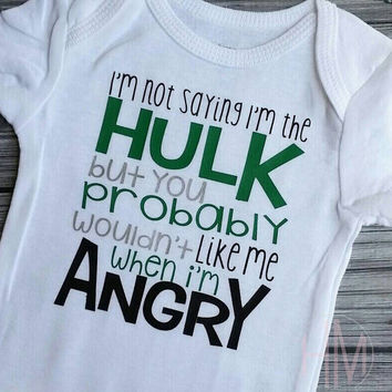 I'm Not Saying I'm The Hulk But You Probably Wouldn't Like Me When I'm Angry - Heat Pressed Shirt