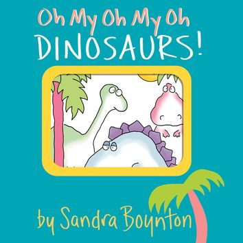 Oh My Oh My Oh Dinosaurs! (Boynton on Board) Board book – October 1, 1993