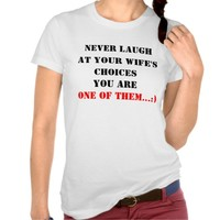 Never Laugh at Your Wife's Funny Saying T-shirt