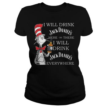 Dr seuss I will drink Jack Daniel's here or there I will drink Jack Daniel's everywhere shirt Premium Fitted Ladies Tee