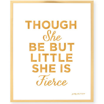 Though She Be But Little She Is Fierce - Girls Room - Gold Art - Fierce - Girls Nursery Art Print
