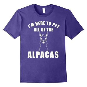 I'm Here To Pet All Of the Alpacas T-Shirt