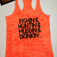 Fishin' Huntin' Muddin' Drinkin' Tank Top. Southern Girl Tank. Mud Run. Whiskey Tank. Funny Tank. Southern Country Tank. Free USA Shipping