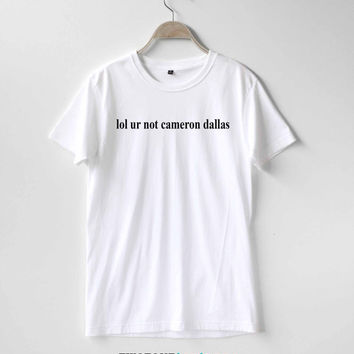 Lol ur not Cameron Dallas Shirt TShirt T-Shirt T Shirt Tee