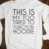 Supermarket: This Is My Too Tired To Function Hoodie  from Glamfoxx Shirts