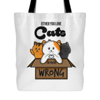 Either You Love Cats Or You're Wrong Tote
