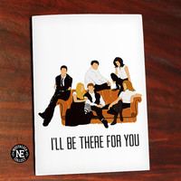 Ill Be There For You Friends TV Series - Friendship Greeting Card 4.5X6.25 Inches