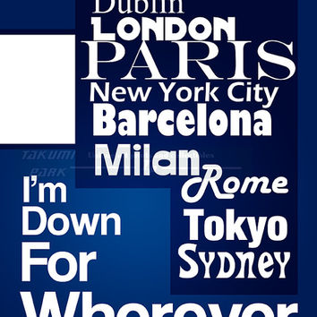 I'm Down For Wherever, Quote Print Art Home Decor, Travel Art, Paris Decor, London Print, Blue Wall Art, Dorm Decor, Tokyo Poster Quote, Nyc