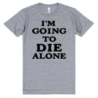 I'M GOING TO DIE ALONE | T-Shirt | SKREENED