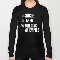 SINGLE TAKEN BUILDING MY EMPIRE (Black & White) Long Sleeve T-shirt by CreativeAngel