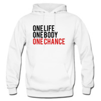 one life, one body, one chance hoodie