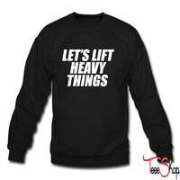 Let's Lift Heavy Things crewneck sweatshirt