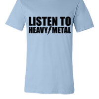 Listen to heavy metal - Unisex T-shirt
