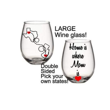Home Is Where Mom Is Wine Glass, State Wine Glass, Mother's Day Wine Glass, Long Distance Friendship Gift