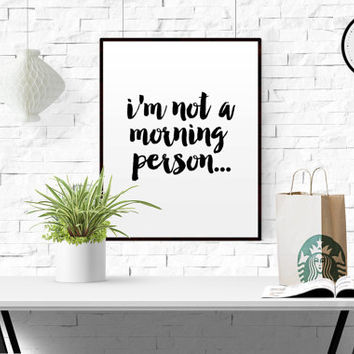 "GIFT FOR LAZY Person ""I'm Not A Morning Person"" Printable Quote Funny Wall Art Print Gallery Wall Decor Hate Mornings Apartment Decor"