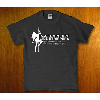 Race cars are like strippers - I just keep throwing money at them Men's t-shirt