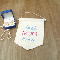 Best Mom Ever, Embroidered Banner, Gift for Mom, Mother's Day Banner, Cute Mom Gift, Single Banner, Personalised Mom Gift, Customizeable,