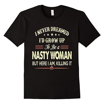 Nasty Woman Dream T-Shirt